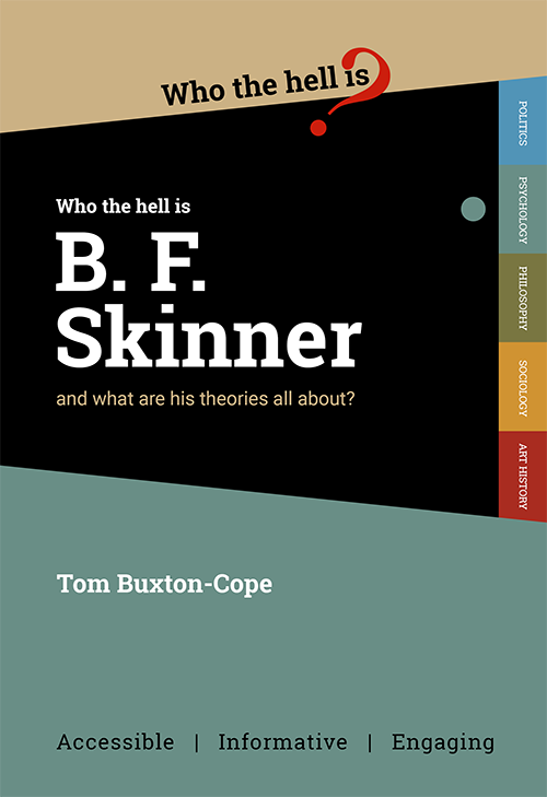 Who the hell is B. F. Skinner?